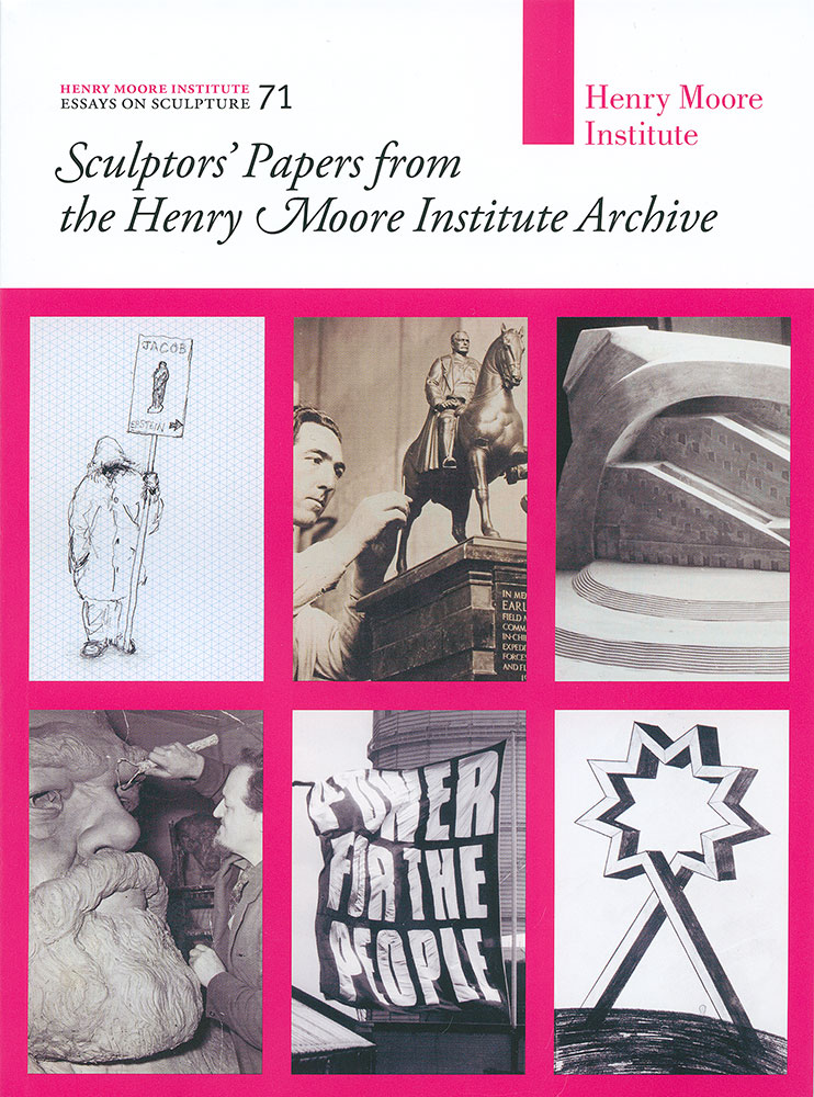 Sculptors' Papers from the Henry Moore Institute Archive (No. 71)