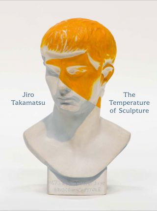 Jiro Takamatsu: The Temperature of Sculpture