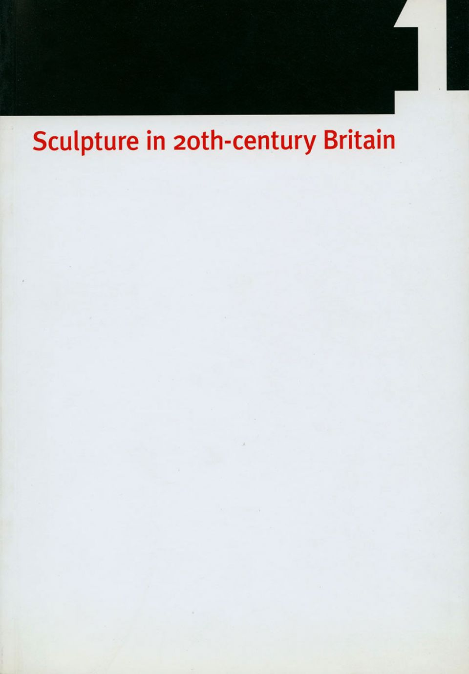 Sculpture in 20th-century Britain: Volume 1 cover