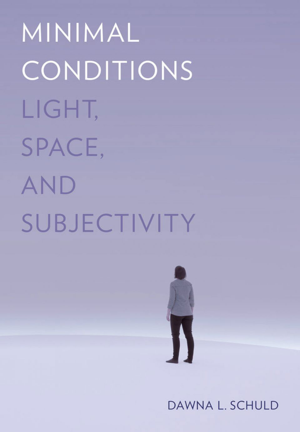 Minimal Conditions: Light, Space, and Subjectivity (2018)